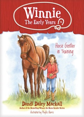 Horse Gentler in Training: Winnie--The Early Years  -     By: Dandi D. Mackall