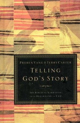 Telling God's Story: The Biblical Narrative from Beginning to End  -     By: Preben Vang, Terry G. Carter
