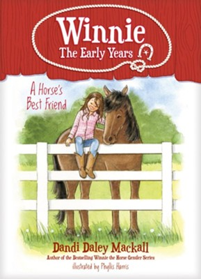 A Horse's Best Friend: Winnie--The Early Years  -     By: Dandi D. Mackall