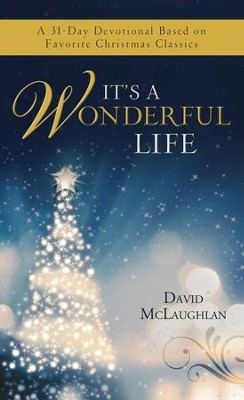 It's a Wonderful Life: A 31-Day Devotional Based on Favorite Christmas Classics - eBook  -     By: David McLaughlan