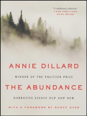 The Abundance: Narrative Essays Old and New  -     By: Annie Dillard