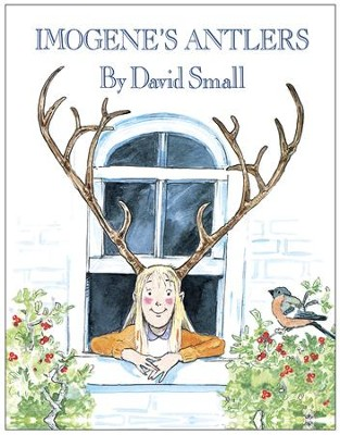 Imogene's Antlers - eBook  -     By: David Small     Illustrated By: David Small