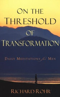 On the Threshold of Transformation: Daily Meditations for Men  -     By: Richard Rohr