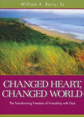 Changed Heart, Changed World: The Transforming Freedom of Friendship with God  -     By: William A. Barry