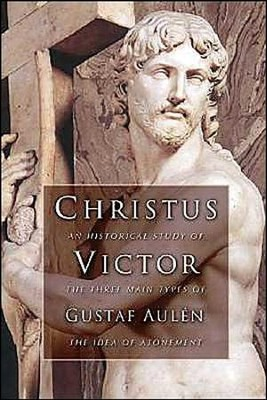 Christus Victor: An Historical Study of the Three Main Types of the Idea of Atonement  -     By: Gustaf Aulen, A.G. Herber