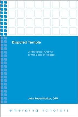 Disputed Temple: A Rhetorical Analysis of the Book of Haggai  -     By: John Robert Barker