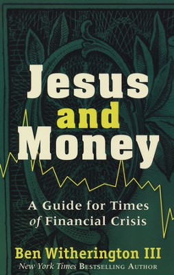 Jesus and Money: A Guide for Times of Financial Crisis  -     By: Ben Witherington III