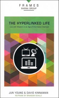 The Hyperlinked Life: Live with Wisdom in an Age of Information Overload  -     By: Jun Young, David Kinnaman
