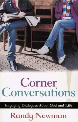 Corner Conversations: Engaging Dialogues About God and Life  -     By: Randy Newman