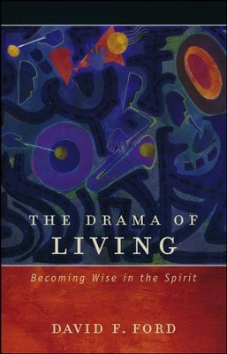 The Drama of Living: Becoming Wise in the Spirit  -     By: David F. Ford
