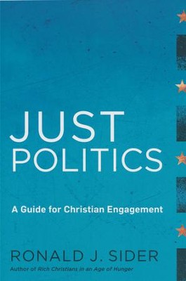 Just Politics: A Guide for Christian Engagement  -     By: Ronald J. Sider