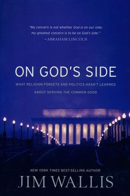 On God's Side: What Religion Forgets and Politics   Hasn't Learned About Serving the Common Good  -     By: Jim Wallis