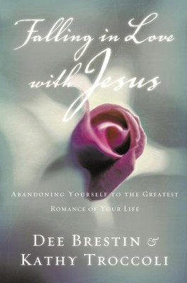 Falling in Love with Jesus  -     By: Dee Brestin, Kathy Troccoli