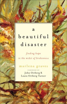 A Beautiful Disaster: Finding Hope in the Midst of Brokenness  -     By: Marlena Graves
