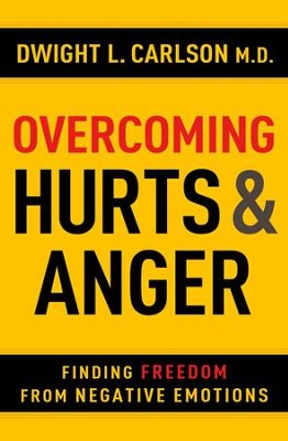 Overcoming Hurts & Anger: Finding Freedom from Negative Emotions - eBook  -     By: Dwight Carlson