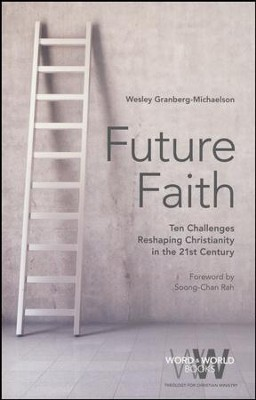 Future Faith: Ten Challenges Reshaping Christianity in the 21st Century  -     By: Wesley Granberg-Michaelson