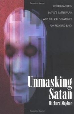 Unmasking Satan: Understanding Satan's Battle Plan and Biblical Strategies for Fighting Back  -     By: Richard Mayhue