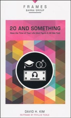 20 and Something: Have the Time of Your Life (And   Figure It All Out Too)  -     By: David H. Kim