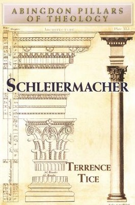 Schleiermacher: Abingdon Pillars of Theology Series   -     By: Terrence Tice