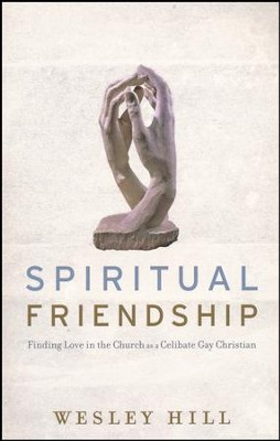 Spiritual Friendship: Finding Love in the Church as a Celibate Gay Christian  -     By: Wesley Hill