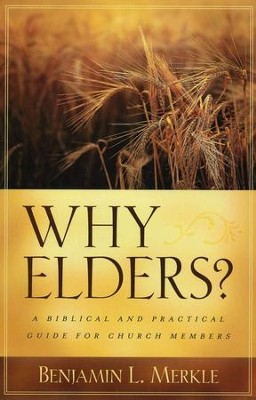 Why Elders? A Biblical and Practical Guide for Church Members   -     By: Benjamin L. Merkle
