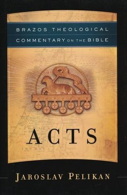 Acts: Brazos Theological Commentary on the Bible  -     By: Jaroslav Pelikan
