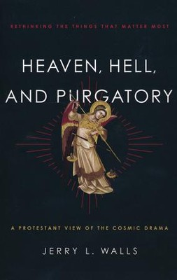 Heaven, Hell, and Purgatory: Rethinking the Things That Matter Most  -     By: Jerry L. Walls