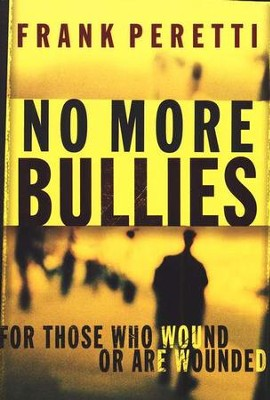 No More Bullies: For Those Who Wound and Are Wounded   -     By: Frank E. Peretti