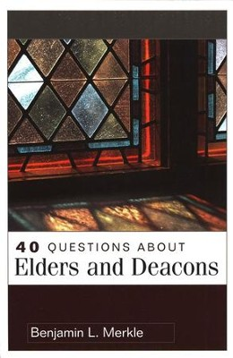 40 Questions About Elders and Deacons  -     By: Benjamin L. Merkle