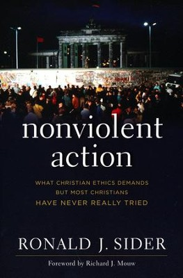 Nonviolent Action: What Christian Ethics Demands but Most Christians Have Never Really Tried  -     By: Ronald J. Sider