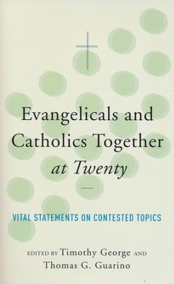Evangelicals and Catholics Together at Twenty: Vital Statements on Contested Topics  -     Edited By: Timothy George, Thomas G. Guarino