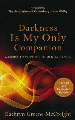 Darkness Is My Only Companion, Revised and Expanded Edition: A Christian Response to Mental Illness  -     By: Kathryn Greene-McCreight