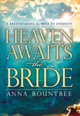 Heaven Awaits the Bride: A breathtaking glimpse of eternity - eBook  -     By: Anna Rountree