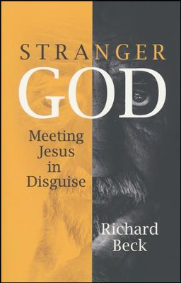 Stranger God: Welcoming Jesus in Disguise  -     By: Richard Beck