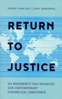 Return to Justice: Six Movements That Reignited Our Contemporary Evangelical Conscience  -     By: Soong-Chan Rah, Gary VanderPol