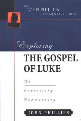 Exploring the Gospel of Luke: An Expository Commentary   -     By: John Phillips