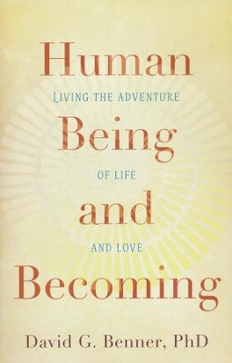Human Being and Becoming: Living the Adventure of Life and Love  -     By: David G. Benner Ph.D.