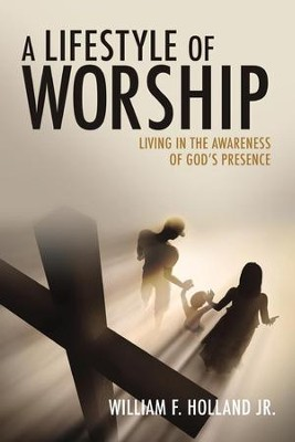 A Lifestyle of Worship  -     By: William F. Holland Jr.