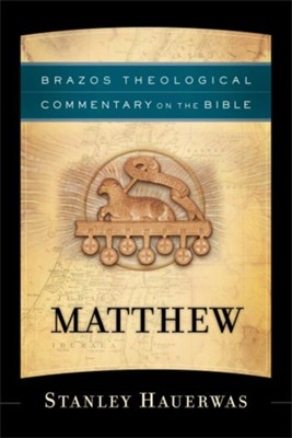 Matthew: Brazos Theological Commentary on the Bible     -     By: Stanley Hauerwas