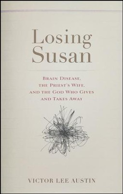Losing Susan: Brain Disease, the Priest's Wife, and the God Who Gives and Takes Away  -     By: Victor Lee Austin