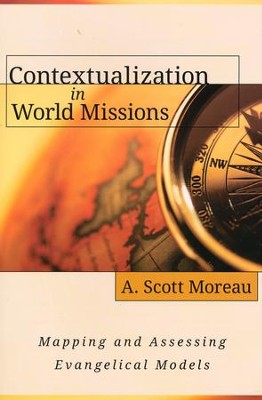 Contextualization in World Missions: Mapping and Assessing Evangelical Models  -     By: A. Scott Moreau