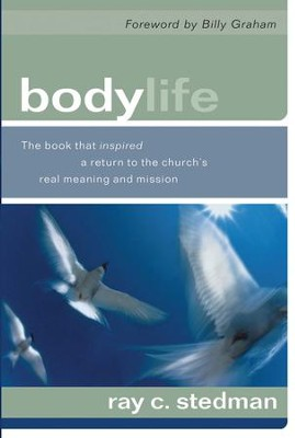 Body Life: The Book that Inspired a Return to the Church's Real Meaning and Mission - eBook  -     By: Ray C. Stedman