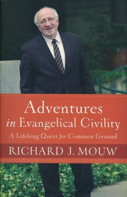 Adventures in Evangelical Civility: A Lifelong Quest for Common Ground  -     By: Richard J. Mouw