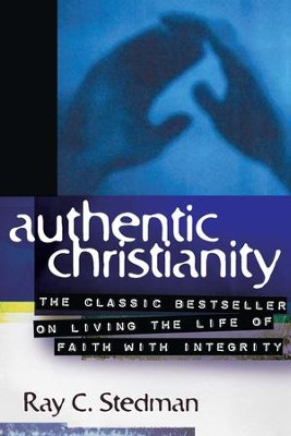 Authentic Christianity: The Classic Bestseller on Living the Life of Faith with Integrity - eBook  -     By: Ray C. Stedman
