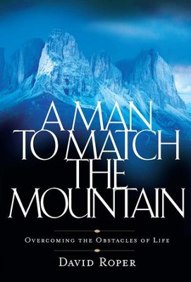 A Man to Match the Mountain: Overcoming the Obstacles of Life - eBook  -     By: David Roper