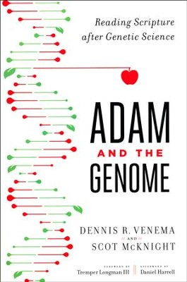 Adam and the Genome: Reading Scripture After Genetic Science  -     By: Dennis R. Venema, Scot McKnight