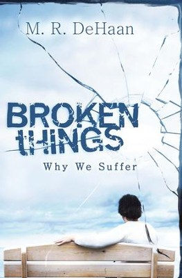 Broken Things: Why We Suffer - eBook  -     By: M.R. DeHaan M.D.