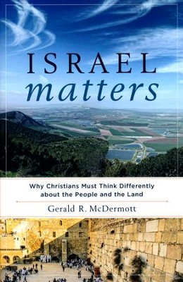 Israel Matters: Why Christians Must Think Differently About the People and the Land  -     By: Gerald R. McDermott