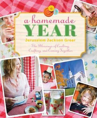 A Homemade Year: The Blessing of Cooking, Crafting, and Coming Together - eBook  -     By: Jerusalem Jackson Greer