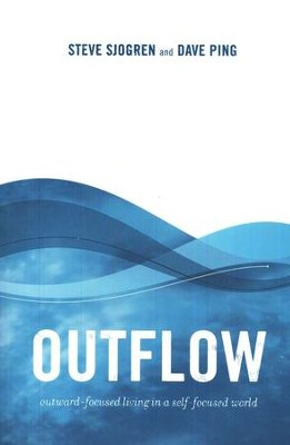 Outflow: Outward-focused Living in a Self-focused World   -     By: Steve Sjogren, David Ping